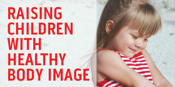 Raising Children with Healthy Body image