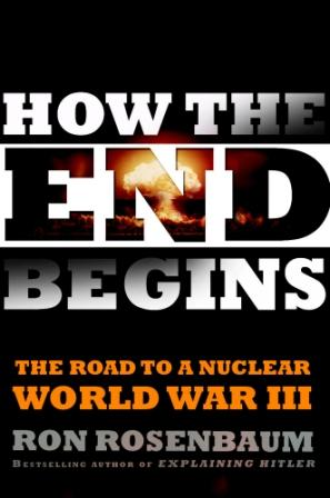 Ron Rosenbaum How the End Begins