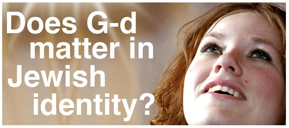 Does g-d matter in Jewish identity?